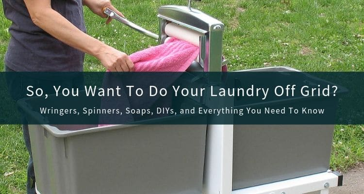 Off Grid Laundry and Manual Clothes Washing