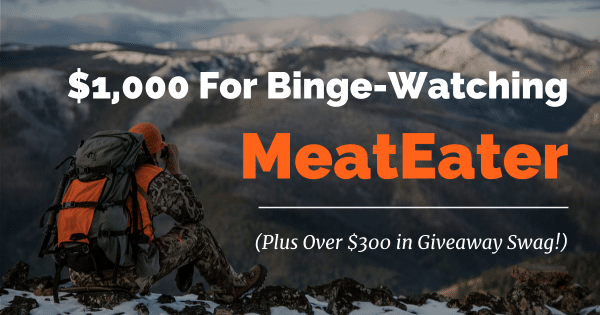 $1,000 For Binge-Watching MeatEater